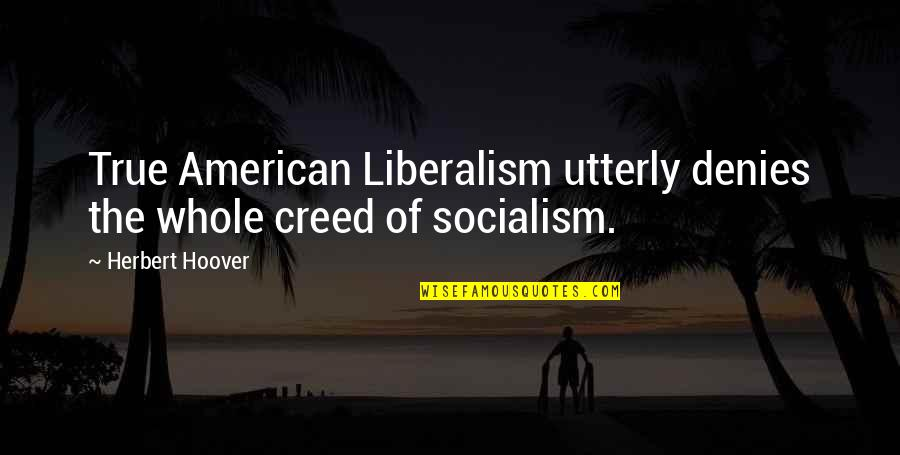 Denies Quotes By Herbert Hoover: True American Liberalism utterly denies the whole creed