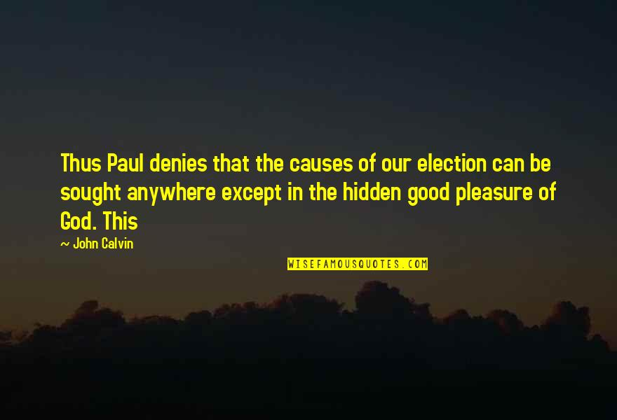 Denies Quotes By John Calvin: Thus Paul denies that the causes of our