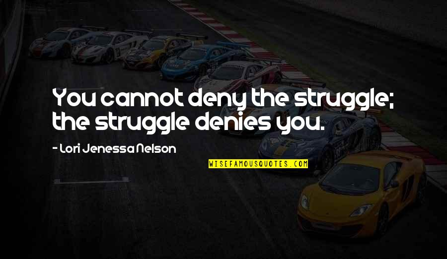 Denies Quotes By Lori Jenessa Nelson: You cannot deny the struggle; the struggle denies