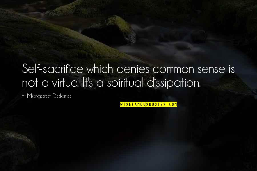 Denies Quotes By Margaret Deland: Self-sacrifice which denies common sense is not a