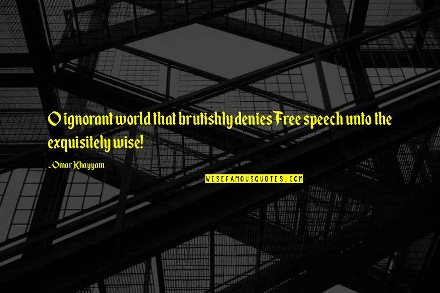 Denies Quotes By Omar Khayyam: O ignorant world that brutishly deniesFree speech unto