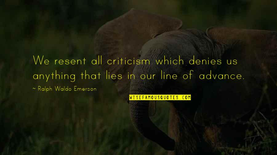 Denies Quotes By Ralph Waldo Emerson: We resent all criticism which denies us anything
