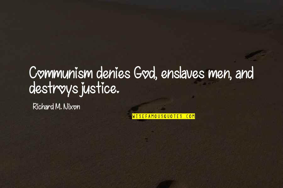Denies Quotes By Richard M. Nixon: Communism denies God, enslaves men, and destroys justice.