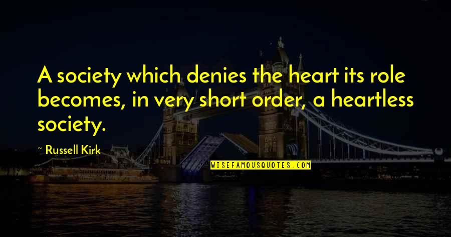 Denies Quotes By Russell Kirk: A society which denies the heart its role