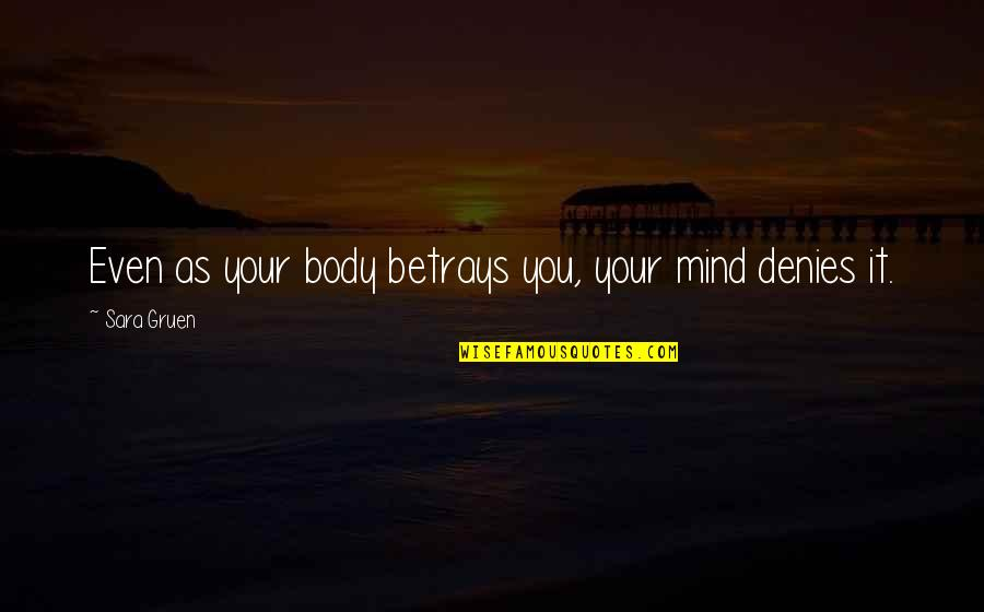 Denies Quotes By Sara Gruen: Even as your body betrays you, your mind
