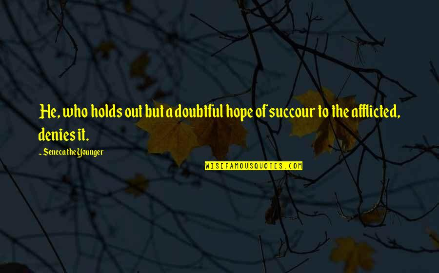 Denies Quotes By Seneca The Younger: He, who holds out but a doubtful hope