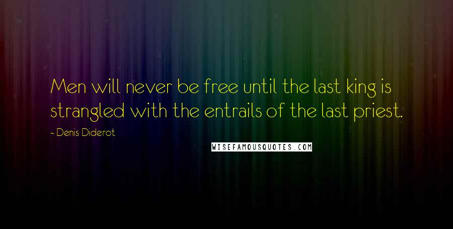Denis Diderot quotes: Men will never be free until the last king is strangled with the entrails of the last priest.