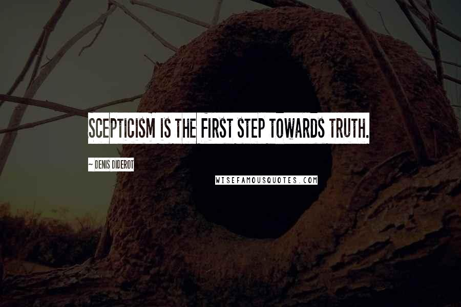 Denis Diderot quotes: Scepticism is the first step towards truth.