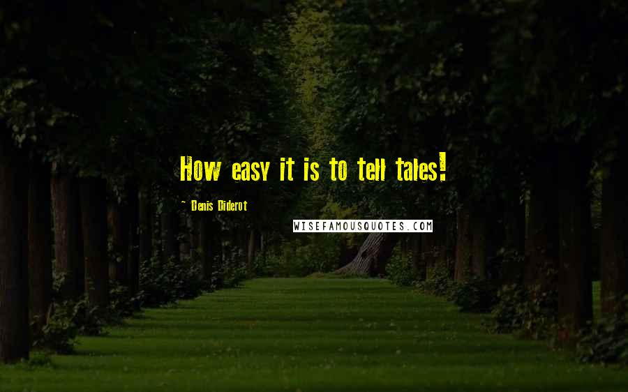 Denis Diderot quotes: How easy it is to tell tales!
