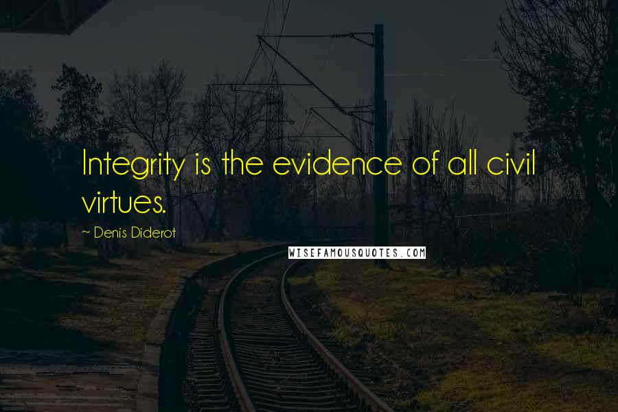 Denis Diderot quotes: Integrity is the evidence of all civil virtues.