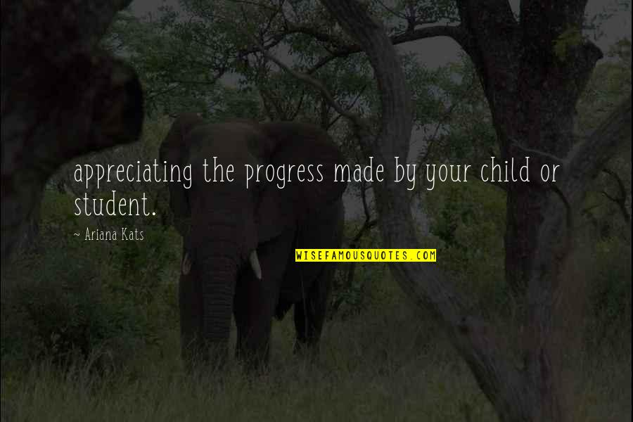 Denis Kearney Quotes By Ariana Kats: appreciating the progress made by your child or