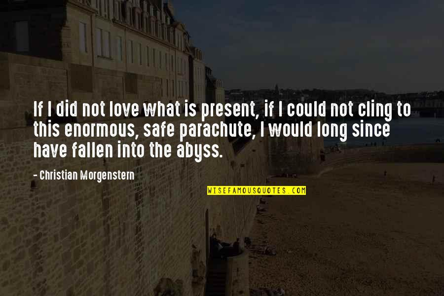 Denis Kearney Quotes By Christian Morgenstern: If I did not love what is present,
