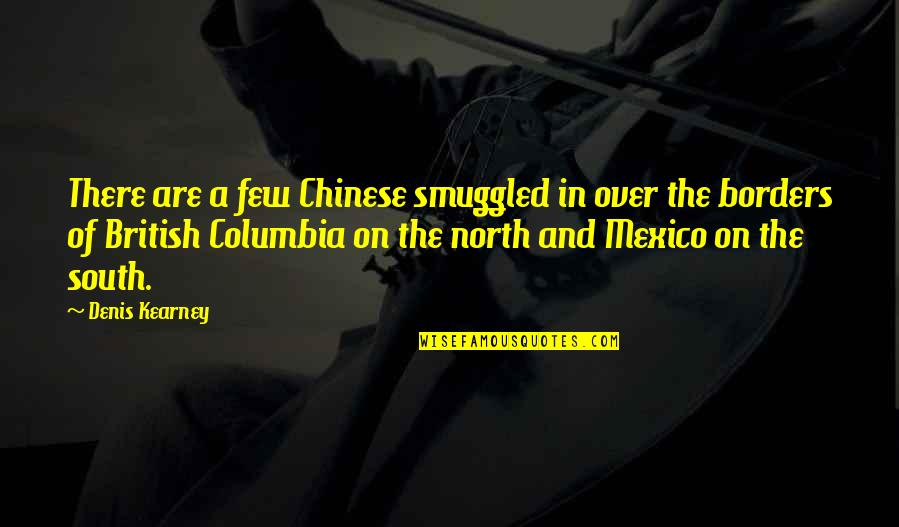 Denis Kearney Quotes By Denis Kearney: There are a few Chinese smuggled in over