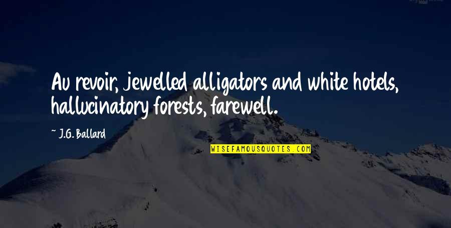 Denis Kearney Quotes By J.G. Ballard: Au revoir, jewelled alligators and white hotels, hallucinatory