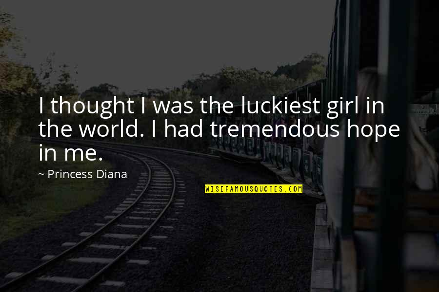 Denis Kearney Quotes By Princess Diana: I thought I was the luckiest girl in