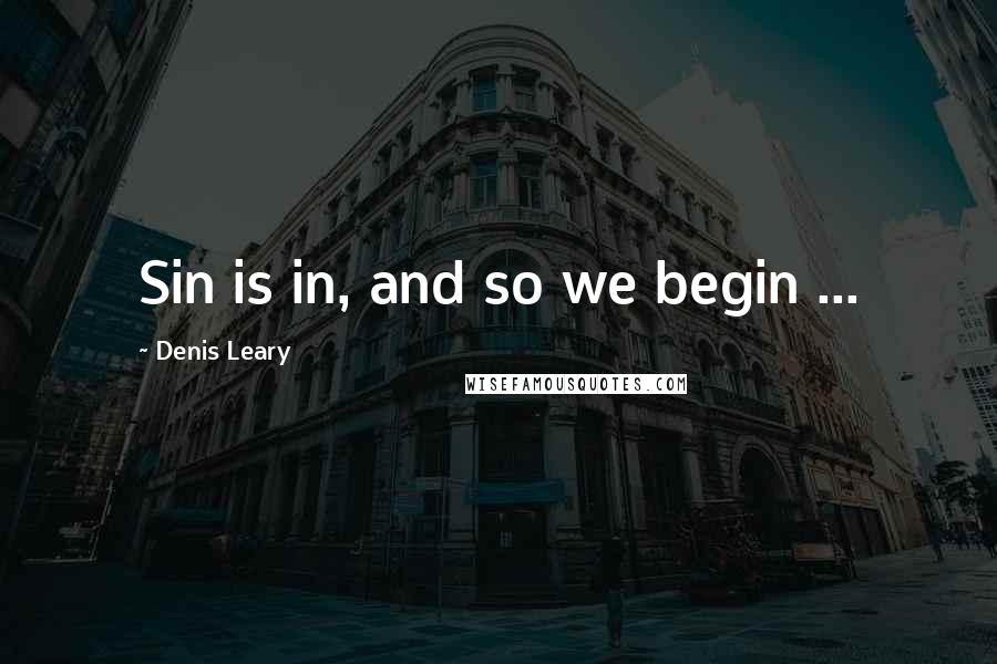 Denis Leary quotes: Sin is in, and so we begin ...