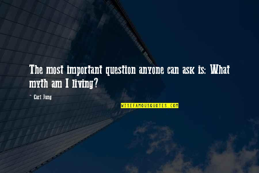 Denise Demarchis Quotes By Carl Jung: The most important question anyone can ask is:
