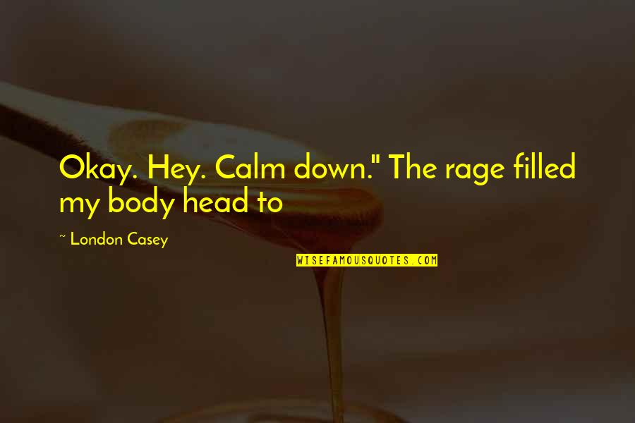 """Denise Demarchis Quotes By London Casey: Okay. Hey. Calm down."""" The rage filled my"""