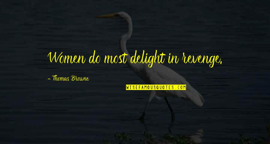 Denise Demarchis Quotes By Thomas Browne: Women do most delight in revenge.