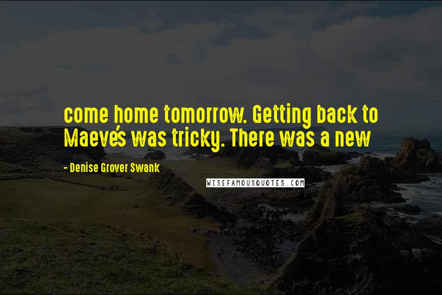 Denise Grover Swank quotes: come home tomorrow. Getting back to Maeve's was tricky. There was a new