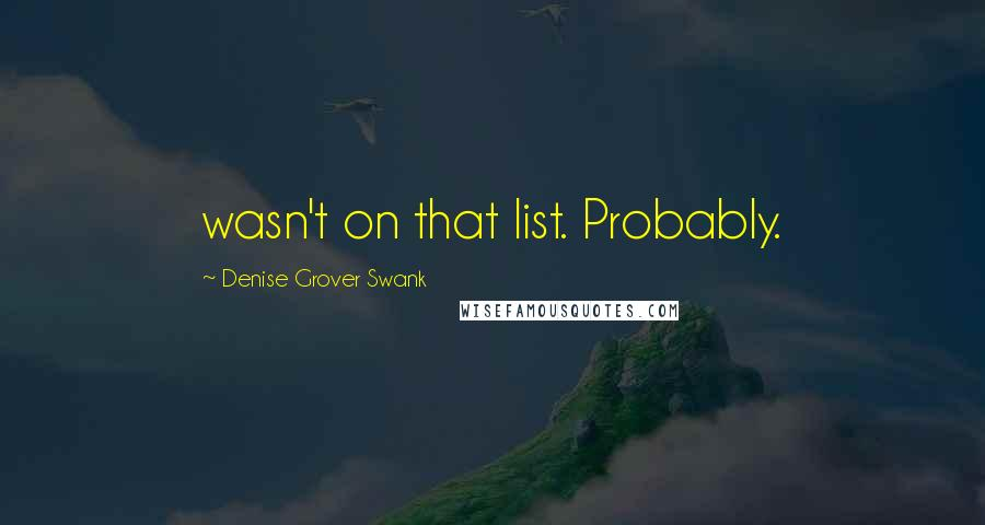 Denise Grover Swank quotes: wasn't on that list. Probably.
