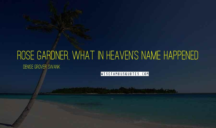 Denise Grover Swank quotes: Rose Gardner, what in heaven's name happened