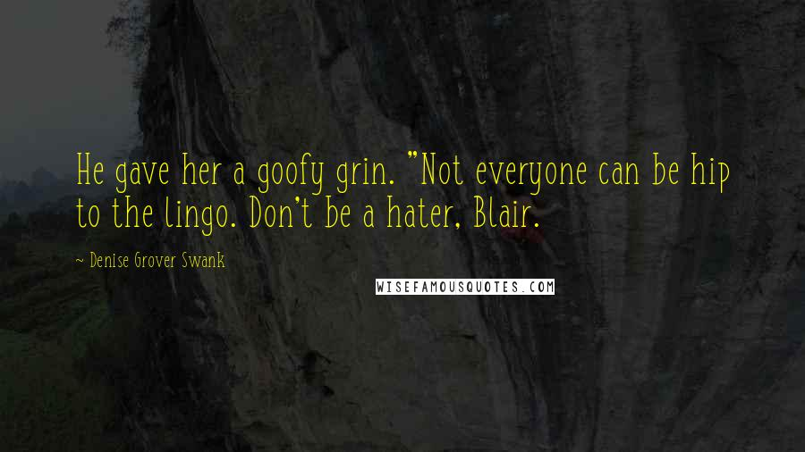 """Denise Grover Swank quotes: He gave her a goofy grin. """"Not everyone can be hip to the lingo. Don't be a hater, Blair."""
