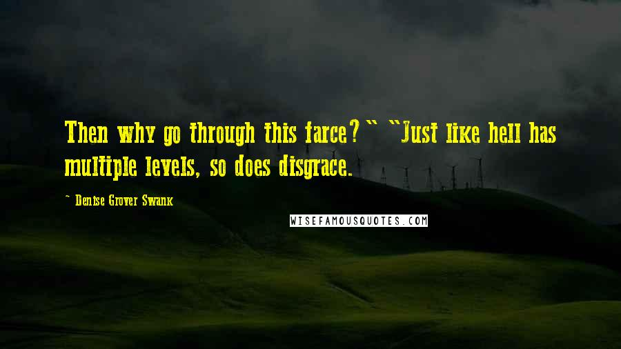 """Denise Grover Swank quotes: Then why go through this farce?"""" """"Just like hell has multiple levels, so does disgrace."""