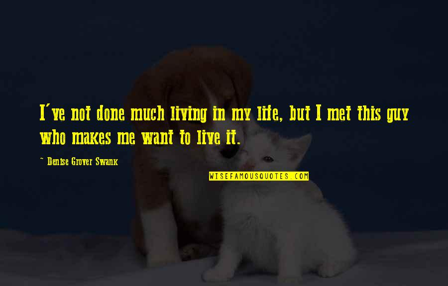 Denise Grover Swank Quotes By Denise Grover Swank: I've not done much living in my life,