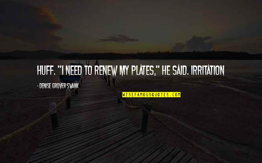 "Denise Grover Swank Quotes By Denise Grover Swank: huff. ""I need to renew my plates,"" he"