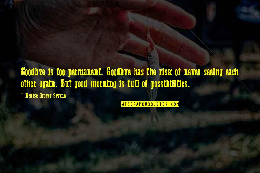 Denise Grover Swank Quotes By Denise Grover Swank: Goodbye is too permanent. Goodbye has the risk