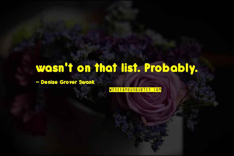 Denise Grover Swank Quotes By Denise Grover Swank: wasn't on that list. Probably.