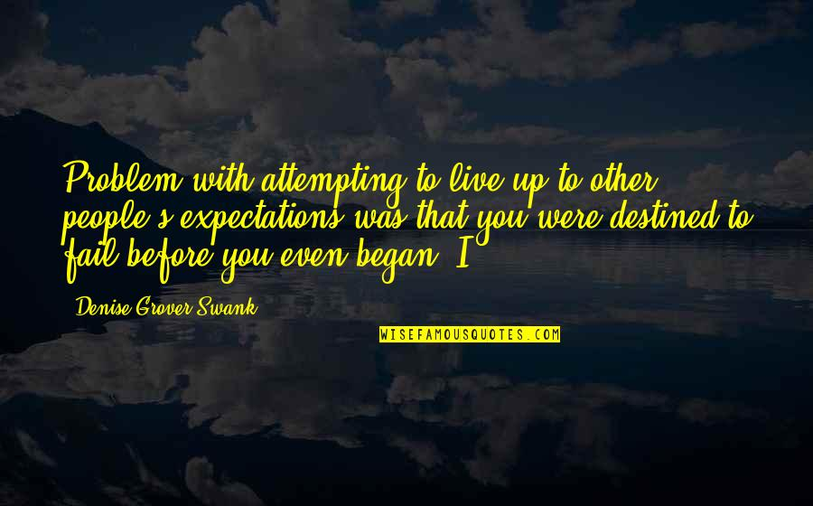 Denise Grover Swank Quotes By Denise Grover Swank: Problem with attempting to live up to other