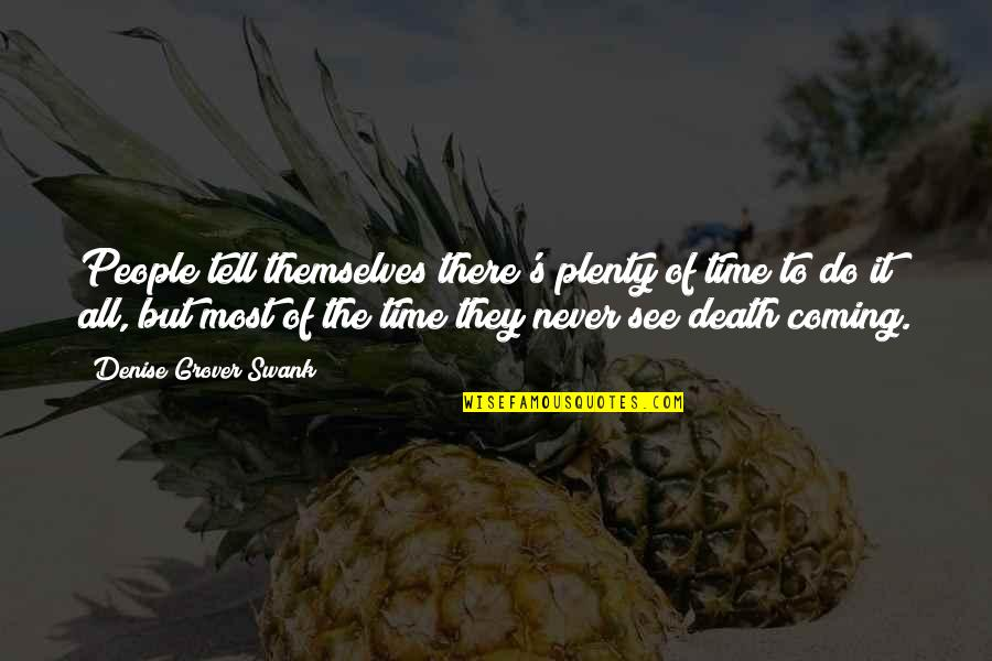 Denise Grover Swank Quotes By Denise Grover Swank: People tell themselves there's plenty of time to