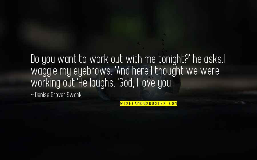 Denise Grover Swank Quotes By Denise Grover Swank: Do you want to work out with me