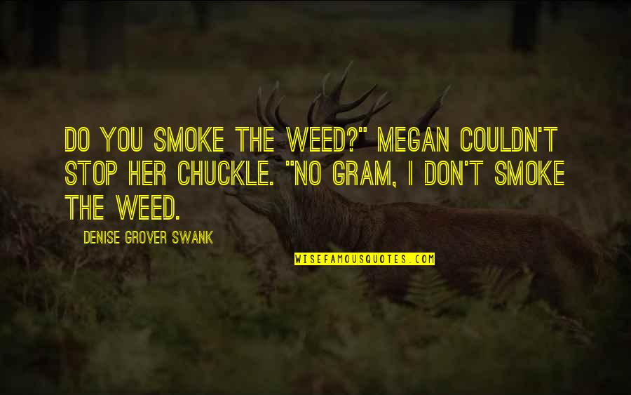 "Denise Grover Swank Quotes By Denise Grover Swank: Do you smoke the weed?"" Megan couldn't stop"