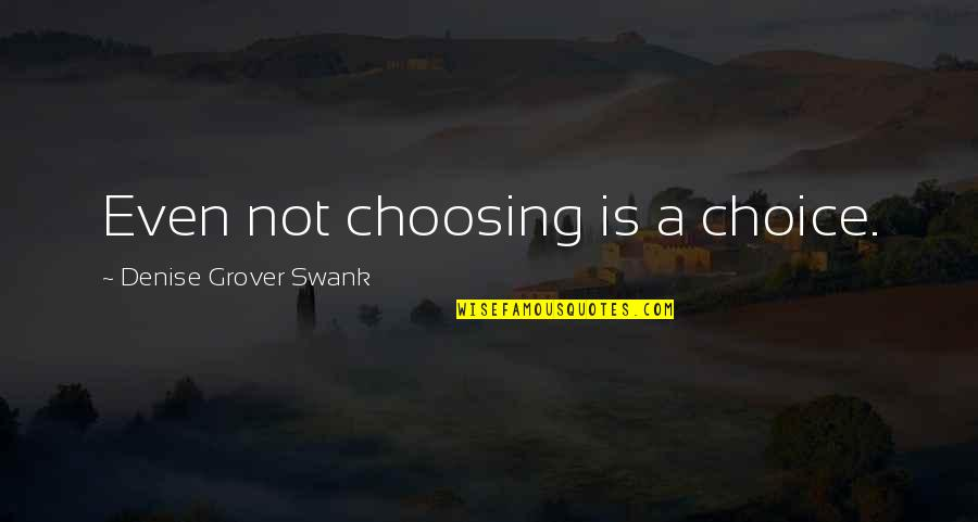 Denise Grover Swank Quotes By Denise Grover Swank: Even not choosing is a choice.