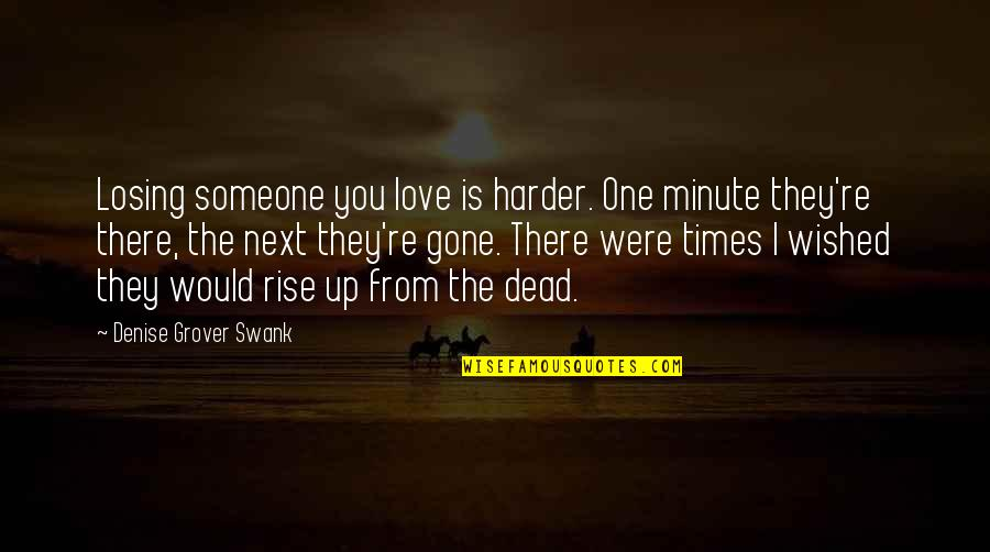 Denise Grover Swank Quotes By Denise Grover Swank: Losing someone you love is harder. One minute