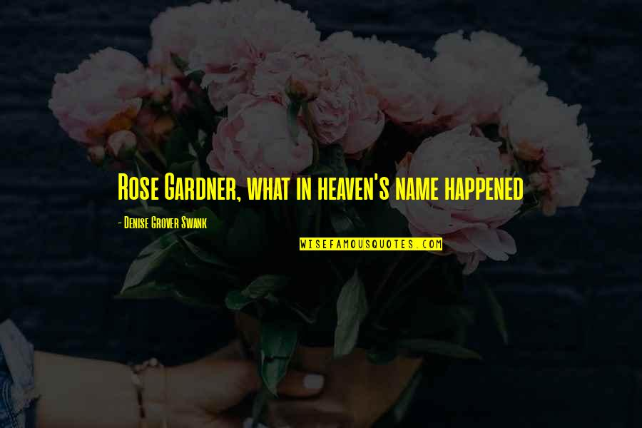 Denise Grover Swank Quotes By Denise Grover Swank: Rose Gardner, what in heaven's name happened