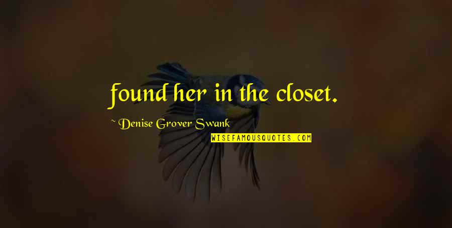 Denise Grover Swank Quotes By Denise Grover Swank: found her in the closet.