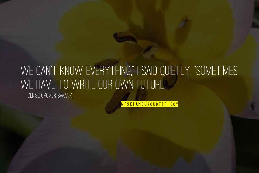 "Denise Grover Swank Quotes By Denise Grover Swank: We can't know everything,"" I said quietly. ""Sometimes"
