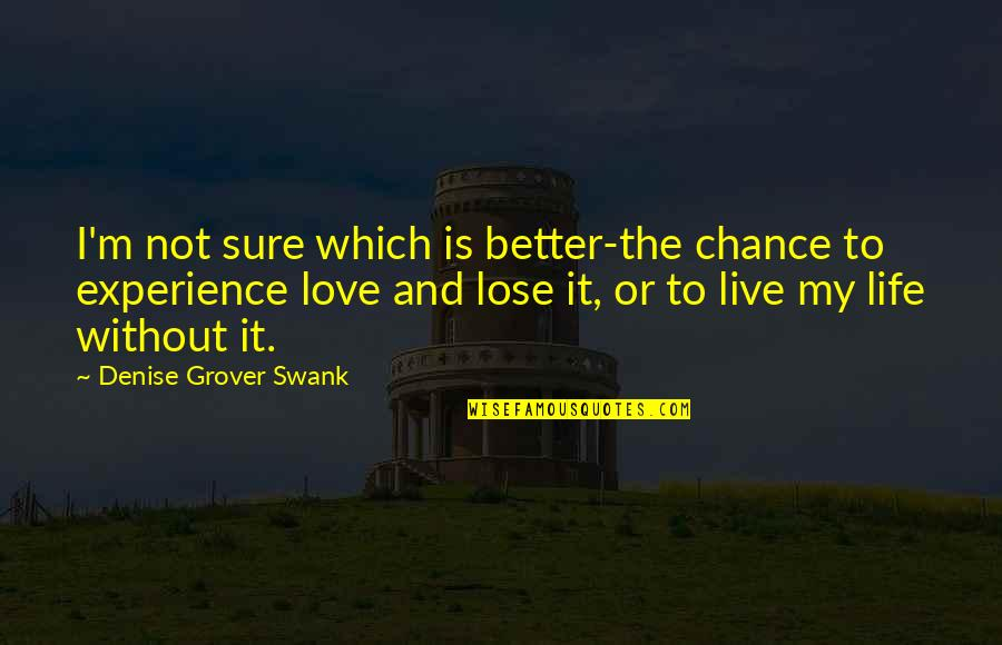 Denise Grover Swank Quotes By Denise Grover Swank: I'm not sure which is better-the chance to