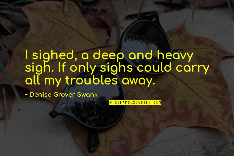 Denise Grover Swank Quotes By Denise Grover Swank: I sighed, a deep and heavy sigh. If