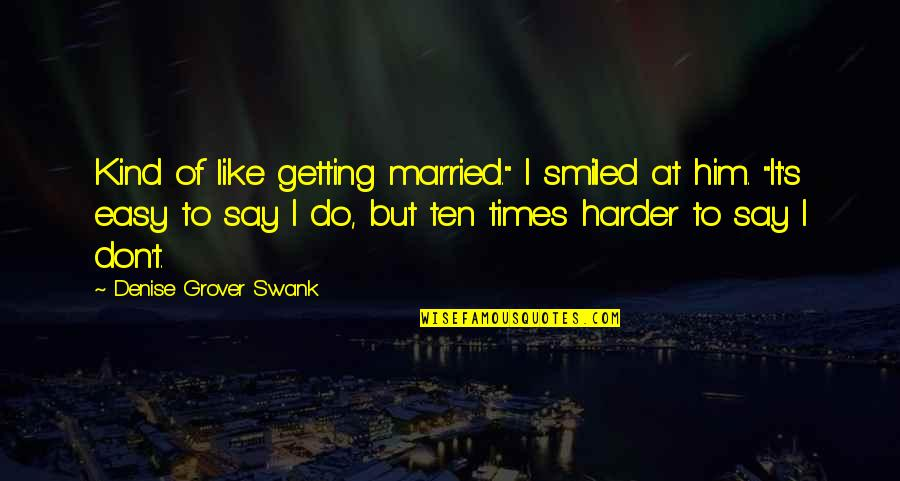 "Denise Grover Swank Quotes By Denise Grover Swank: Kind of like getting married."" I smiled at"