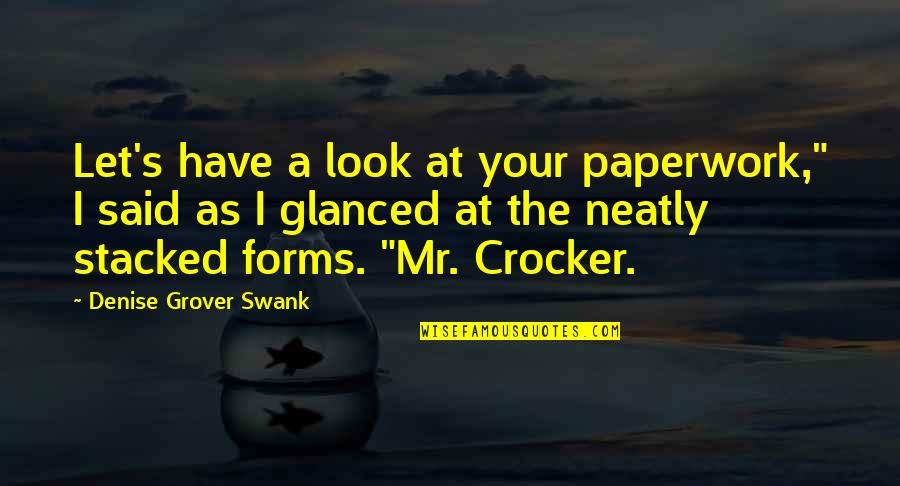 "Denise Grover Swank Quotes By Denise Grover Swank: Let's have a look at your paperwork,"" I"