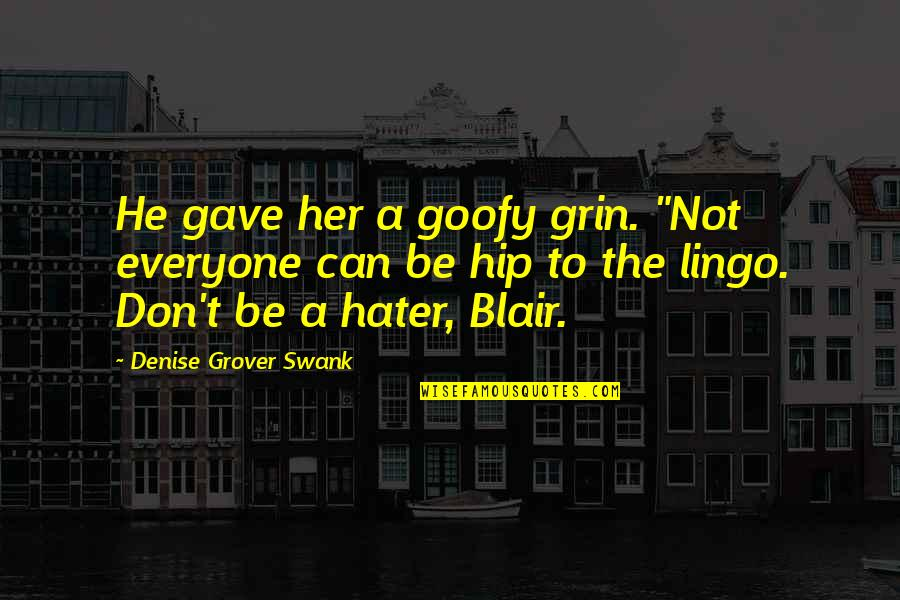 "Denise Grover Swank Quotes By Denise Grover Swank: He gave her a goofy grin. ""Not everyone"