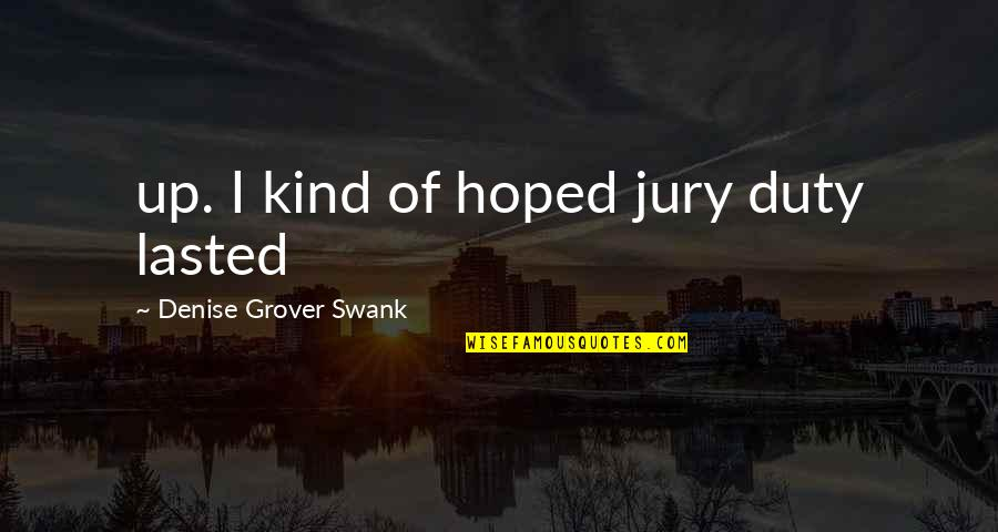 Denise Grover Swank Quotes By Denise Grover Swank: up. I kind of hoped jury duty lasted