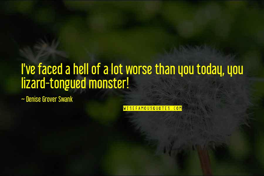 Denise Grover Swank Quotes By Denise Grover Swank: I've faced a hell of a lot worse