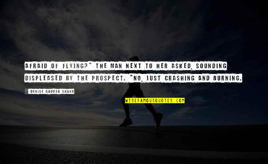 "Denise Grover Swank Quotes By Denise Grover Swank: Afraid of flying?"" the man next to her"