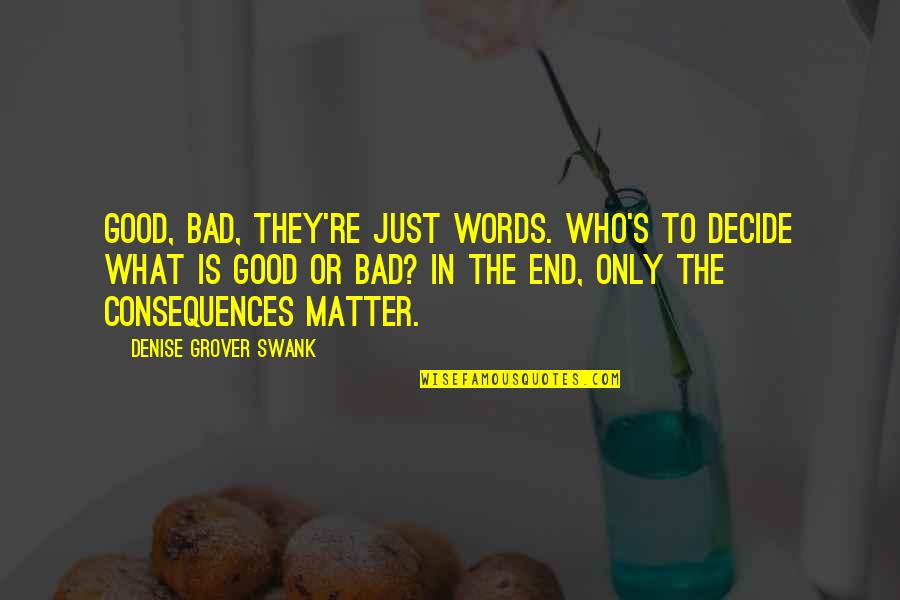 Denise Grover Swank Quotes By Denise Grover Swank: Good, bad, they're just words. Who's to decide